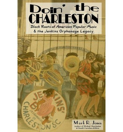 Doin' the Charleston : Black Roots of American Popular Music & the Jenkins Orphanage Legacy(Paperback) - 2013 Edition