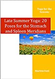 Late Summer Yoga: 20 Poses for the Stomach and Spleen Meridians (Seasonal Yoga Book 5)