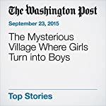 The Mysterious Village Where Girls Turn into Boys | Justin Wm. Moyer