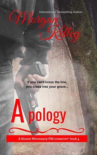 Apology: The Hunter Mercenary Series/FBI Series Crossover (Best Apology Ever Written)