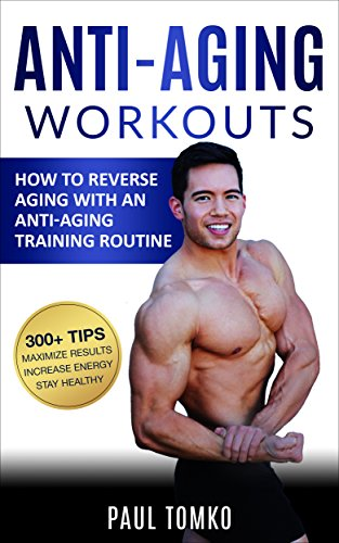 51QqV5CGDQL - Anti-Aging: Workouts: How To Reverse Aging With An Anti-Aging Training Routine (Reverse Aging, Beauty, Younger, Anti-Aging Secrets, Reduce Stress, Beautiful)