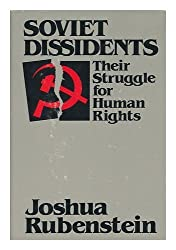 Soviet dissidents: Their struggle for human rights by Joshua Rubenstein (1980-05-03)