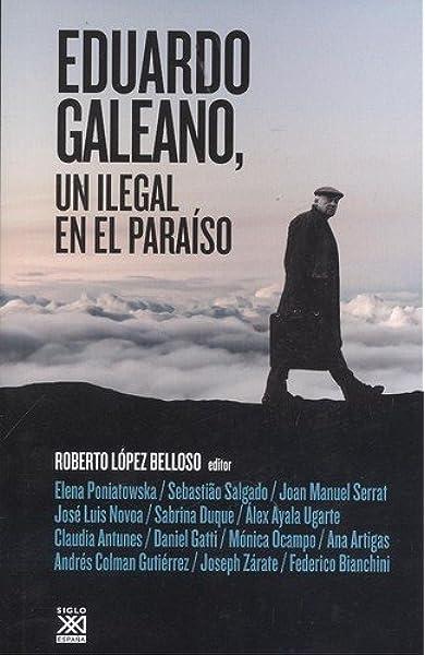 Eduardo Galeano, un ilegal en el paraíso: 1244 Siglo XXI de España General: Amazon.es: López Belloso, Roberto: Libros