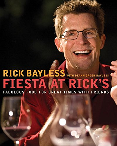 Fiesta at Rick's: Fabulous Food for Great Times with Friends by Rick Bayless