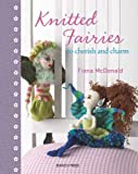 Knitted Fairies, Fiona McDonald, 1844483606