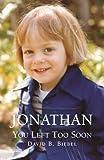 Jonathan, You Left Too Soon, David B. Biebel, 1453785620