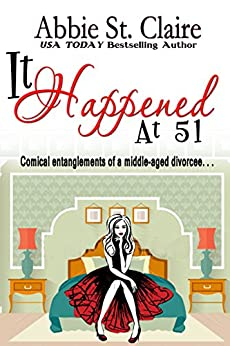 It Happened At 51: Comical Entanglements of a Middle-Aged Divorcee by [St. Claire, Abbie]