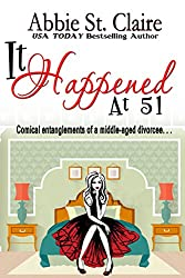 It Happened At 51: Comical Entanglements of a Middle-Aged Divorcee
