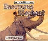 I Wish I Were an Enormous Elephant