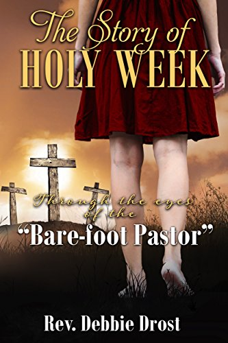 """The Story of Holy Week: Through the eyes of the Bare-foot Pastor"""""""