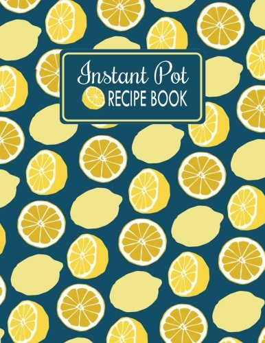 Instant Pot Recipe Book: Blank Instant Pot Recipe Cookbook for Collecting Your Favorite Pressure Cooker Recipes With Space for Instant Pot Settings, ... Pot Journal for Ketogenic Instant Pot Recipes by My Instant Pot Recipe Books, Recipe and Cooking Journal
