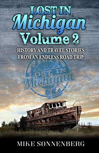 """The next volume in the Lost In Michigan book series. It contains over 50 stories throughout the """"Mitten State"""" that are off the beaten path. Tales of tragic accidents, to historic places and inspirational people that showcasesMichigan's unique hist..."""