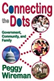 img - for Connecting the Dots: Government, Community, and Family by Peggy Wireman (2008-07-31) book / textbook / text book