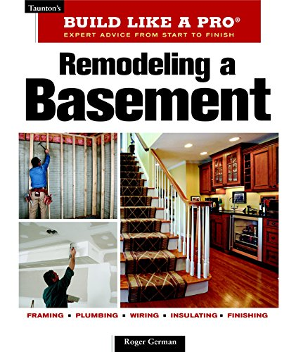 Remodeling a Basement: Expert Advice from Start to Finish Taunton#039s Build Like a Pro