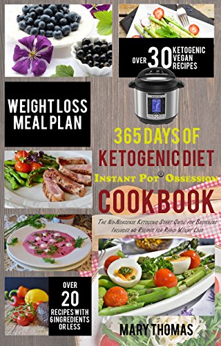 365 days of Ketogenic Diet Instant Pot® Obsession Cookbook: The No-Nonsense Ketogenic Start Guide for Beginners  - Includes 60 Recipes for Rapid Weight Loss by Mary Thomas