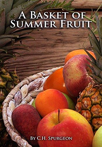 A Basket of Summer Fruit - C.H. Spurgeon Sermons (Famous Baskets)