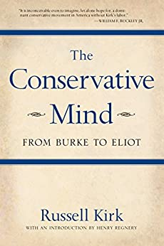The Conservative Mind: From Burke to Eliot by [Kirk, Russell]