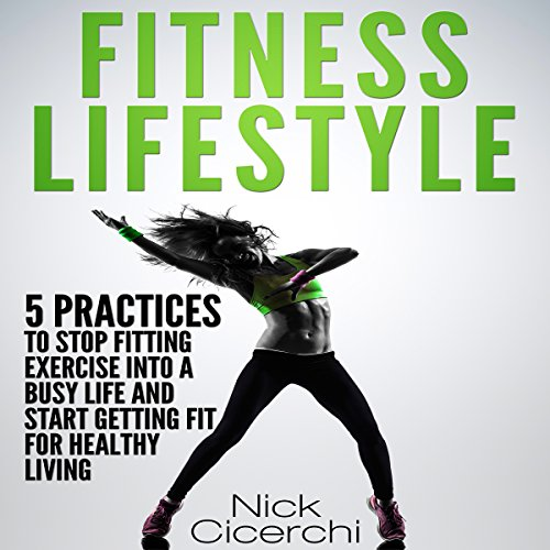 Fitness Lifestyle: 5 Practices to Stop Fitting Exercise into a Busy Life and Start Getting Fit for Healthy Living (Nrc Sports)