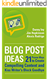 Blog Post Ideas: 21 Proven Ways to Create Compelling Content and Kiss Writer's Block Goodbye (Business Reimagined Series)