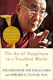 The Art of Happiness in a Troubled World (Art of Happiness Book)