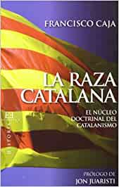 La raza catalana: El núcleo doctrinal del catalanismo Ensayo: Amazon.es: Caja López, Francisco: Libros