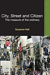 City, Street and Citizen: The Measure of the Ordinary (Routledge Advances in Ethnography)