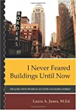 I Never Feared Buildings until Now, Laura A. Jones M.Ed., 1439253560