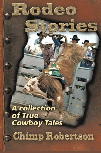 RODEO STORIES: A Collection of True Cowboy Tales (Collection The Rodeo)