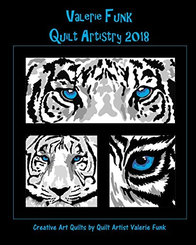 Valerie Funk Quilt Artistry 2018: Creative Art Quilts By Fiber Artist Valerie Funk