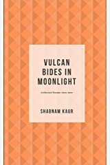 Vulcan Bides in Moonlight: Collected Poems: 2012-2017 Paperback