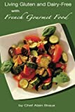 Living Gluten and Dairy-Free with French Gourmet Food: A Practical Guide
