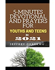 5-MINUTES DEVOTIONAL AND PRAYERS FOR YOUTHS AND TEENS IN 2021: TAKING CHARGE AND AUTHORITY OVER THE NEW YEAR AND CAUSING THE MANIFESTATION OF UNCOMMON RESULTS