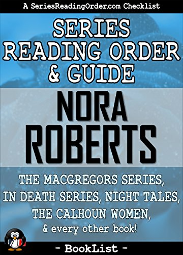 (Nora Roberts Series Reading Order & Guide: The MacGregors Series, In Death Series, Night Tales, The Calhoun Women, and every other book! (SeriesReadingOrder.com Book List 5))
