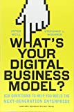 img - for What's Your Digital Business Model?: Six Questions to Help You Build the Next-Generation Enterprise book / textbook / text book