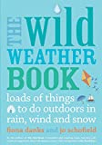 The Wild Weather Book: Loads of things to do outdoors in rain, wind and snow (Going Wild)