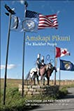 Amskapi Pikuni : The Blackfeet People, Wissler, Clark and Kehoe, Alice Beck, 1438443358