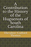 img - for A Contribution to the History of the Huguenots of South Carolina book / textbook / text book