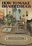 How to Make Braided Rugs, Sally C. Carty, 0070101957