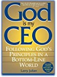 God Is My CEO: Following God's Principles in a Bottom-Line World 1St edition by Julian, Larry S. (2002) Paperback