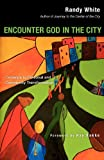Encounter God in the City, Randy White, 0830833897