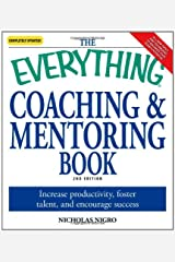 The Everything Coaching and Mentoring Book: How to increase productivity, foster talent, and encourage success