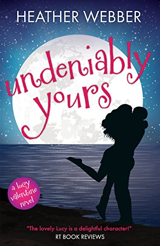 Undeniably Yours: A Lucy Valentine Novel