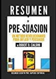 img - for Resumen de Pre-Suasion: Un Metodo Revolucionario Para Influir Y Persuadir, De Robert B. Cialdini: (Pre-suasion: A Revolutionary Way To Influence And Persuade) (Spanish Edition) book / textbook / text book