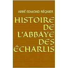 Histoire de l'abbaye des Écharlis (French Edition)