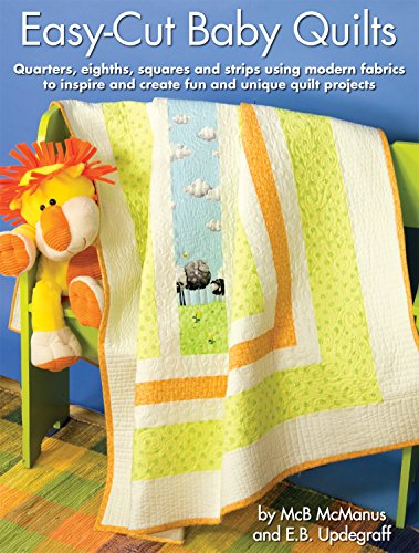 Easy-Cut Baby Quilts: Quarters, Eighths, Squares and Strips Using Modern Fabrics to Inspire and Create Fun and Unique Quilt Projects