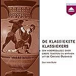 De klassiekste klassiekers: Een hoorcollege over grote teksten en mythen uit de Griekse Oudheid | Ineke Sluiter