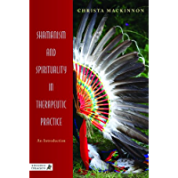 Shamanism and Spirituality in Therapeutic Practice: An Introduction (English Edition)