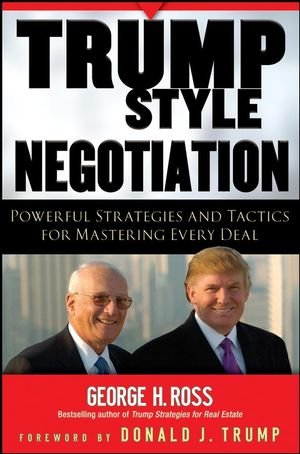 Trump-Style Negotiation Powerful Strategies and Tactics for Mastering Every Deal