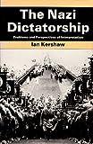 The Nazi Dictatorship : Problems and Perspectives of Interpretation, Kershaw, Ian, 0713164085