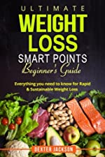 Ultimate Weight Loss Smart Points Beginner's Guide: Everything You Need to Know for Rapid & Sustainable Weight Loss (Includes 50 Weight Loss Tips, 30 Day Meal Plan, and Recipes)